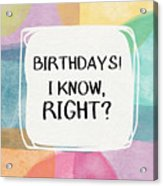 I Know Right- Birthday Art By Linda Woods Acrylic Print