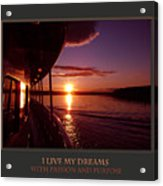 I Live My Dreams With Passion And Purpose Acrylic Print