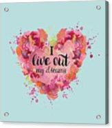I Live Out My Dreams II Acrylic Print