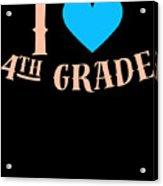 I Love 4th Grade School Pre School Graphic Heart Love School All Day Acrylic Print