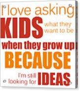 I Love Asking Kids Phrase Acrylic Print