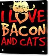I Love Bacon And Cats Acrylic Print