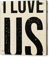 I Love Us Signage Art Acrylic Print