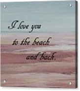 I Love You To The Beach And Back Acrylic Print