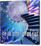 I Love You To The Moon And Back Acrylic Print