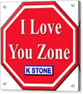 I Love You Zone Acrylic Print