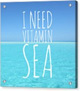I Need Vitamin Sea Acrylic Print