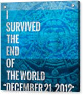 I Survived The End Of The World Acrylic Print