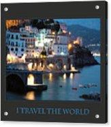I Travel The World Amalfi Acrylic Print