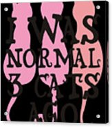 I Was Normal 3 Cats Agog Acrylic Print