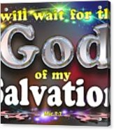I Will Wait For God Of My Salvation Acrylic Print