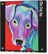 If The World Is Going To The Dogs I Can Only Say Rejoice Acrylic Print