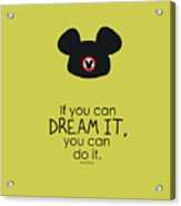 If You Can Dream It, You Can Do It Acrylic Print