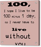 If You Live To Be 100 Acrylic Print