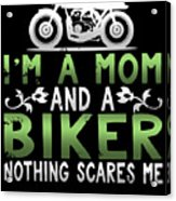 Im A Mom And A Biker Nothing Scares Me Acrylic Print