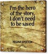 I'm The Hero Acrylic Print by Cindy Greenbean