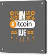 In Bitcoin We Trust Acrylic Print