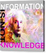 Information Is Not Knowledge Acrylic Print