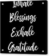 Inhale Blessings Exhale Gratitude Meditate Acrylic Print