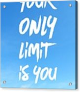 Inspirational Quote Your Only Limit Is You Vertical Acrylic Print