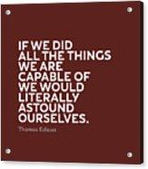 Inspirational Quotes Series 009 Thomas Edison Acrylic Print