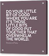 Inspirational Quotes Series 019 Desmond Tutu Acrylic Print