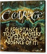 Inspirational Saying Courage Acrylic Print