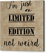 Inspiring Quotes Not Weird Just A Limited Edition Acrylic Print