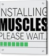 Installing Muscles Please Wait Gym Motivational Quotes poster Acrylic Print