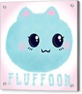 Introducing Fluffoon The Cutest Fluff In The World Acrylic Print