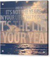 It Is The Life In Your Years Quote Acrylic Print by Gal Ashkenazi