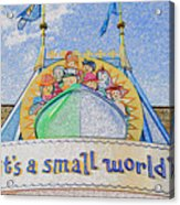 It's A Small World Entrance Original Work Acrylic Print