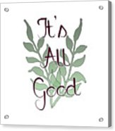 Its All Good Acrylic Print