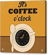 It's Coffee O'clock Acrylic Print
