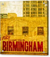 It's Nice To Have You In  To Birmingham Acrylic Print
