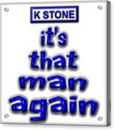 Its That Man Again Acrylic Print
