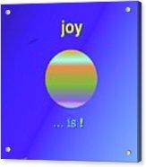 Joy  Is Acrylic Print