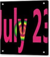 July 23 Acrylic Print