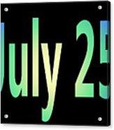 July 25 Acrylic Print