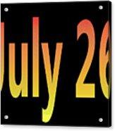 July 26 Acrylic Print