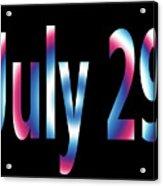 July 29 Acrylic Print