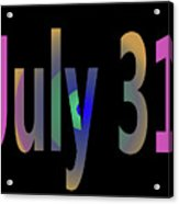 July 31 Acrylic Print