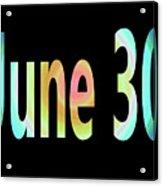 June 30 Acrylic Print