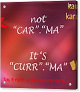Karma - It Is Not Acrylic Print