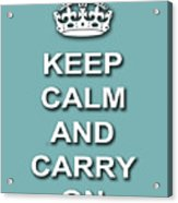 Keep Calm And Carry On Poster Print Teal Background Acrylic Print