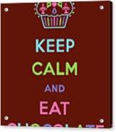 Keep Calm And Eat Chocolate Acrylic Print by Andi Bird