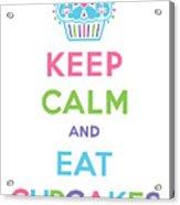 Keep Calm And Eat Cupcakes - Multi Pastel Acrylic Print