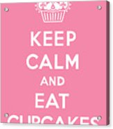 Keep Calm And Eat Cupcakes - Pink Acrylic Print by Andi Bird