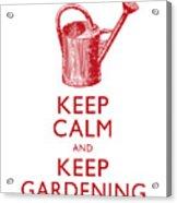 Keep Calm And Keep Gardening Acrylic Print
