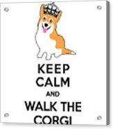 Keep Calm And Walk The Corgi Acrylic Print